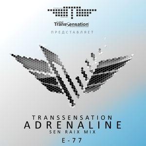 Transsensation - Adrenaline - Episode 077 - Sen Raix mix