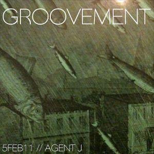 GROOVEMENT // 6FEB11 // Agent J