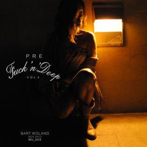 Pre Fuck'n'Deep Vol 2 by Bart Woland (MU_SICK) November 2013