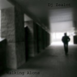 Dj Zealot - Walking Alone