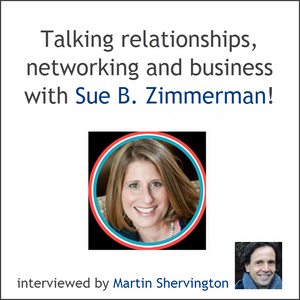 Interview with Sue B. Zimmerman about relationships, networking and business!