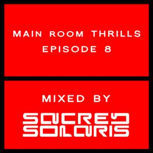 Main Room Thrills Episode 8 (Mixed by Sacred Solaris)