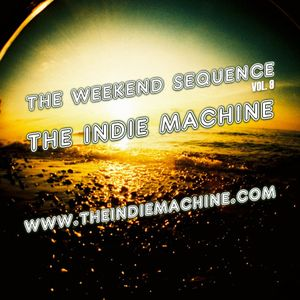 The Weekend Sequence Vol. 9 - The Indie Machine
