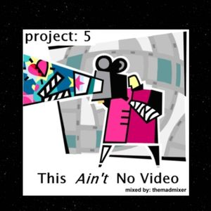 project 05 - This Aint No Video