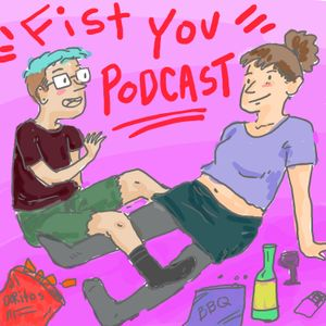 Fist You Podcast Episode 9