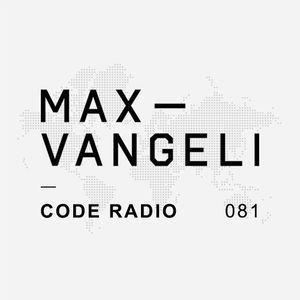 Max Vangeli Presents - CODE RADIO - Episode 081