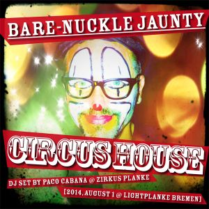 Bare-Nuckle Jaunty Circus House — Aug1 2014 @ Lightplanke Bremen
