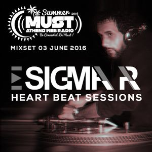 Sigma Pr - Heart Beat Sessions 03 Jun. 2016 @ Radio Must (Athens)