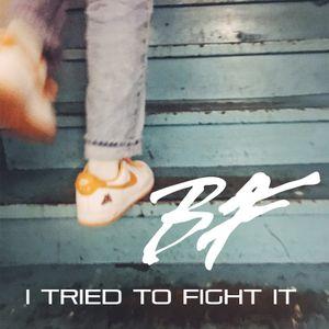 I Tried To Fight It