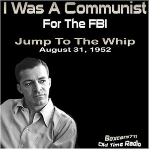 I Was A Communist ForThe FBI - Jump To The Whip (09-17-52)