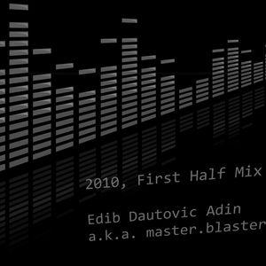 2010, First Half Mix - Edib Dautovic Adin a.k.a. master.blaster