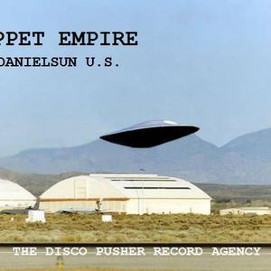 PUPPET EMPIRE (Groom Lake Mix) W/ DJDANIELSUN U.S. as THE DISCO PUSHER