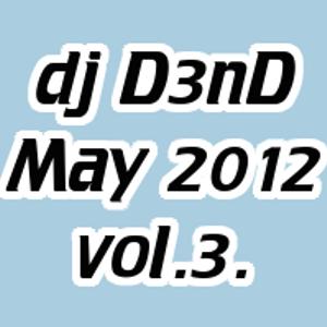 Dj D3nD new mix - May 2012. - vol. 3.