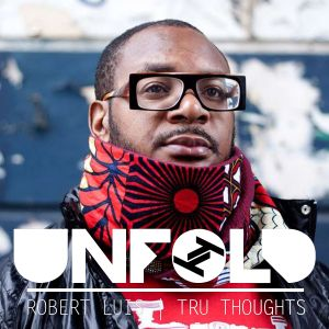 Tru Thoughts Presents Unfold 17.05.20 with Ty, KINGDEM, Durrty Goodz