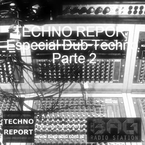 Techno Report - Episodio 009 [Especial Dub Techno Parte 2] (30/04/2017)