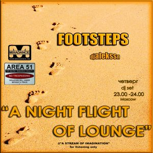 """djalekssn-FOOTSTEPS радио-шоу""""A NIGHT FLIGHT OF LOUNGE"""" mixadance.fm,thrsd 23.00(moscow) weekly"""
