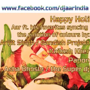 Happy Holi to all (Aar ft. his favorites by Bandish Projekt, Kailash Kher, Papon & the Super dj)