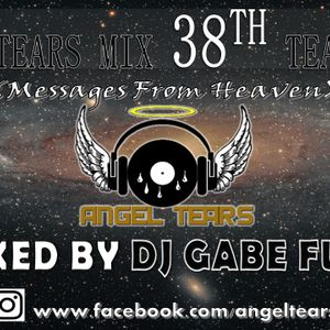 Angel Tears Mix 38th Teardrops (Messages From Heaven) Mixed By DJ Gabe Fuze
