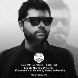 Infinite Machine Pres. Ensemble w/ Practice & Visions of Lizard - 24th July 2017