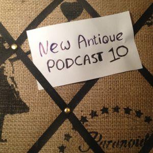 New Antique Podcast #10