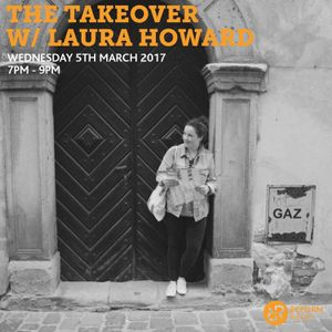 The Takeover w/ Laura Howard (Feels) 5th April 2017