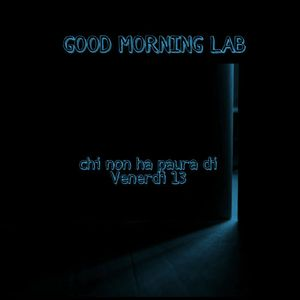 GOOD MORNING LAB - Chi non ha paura di Venerdì 13