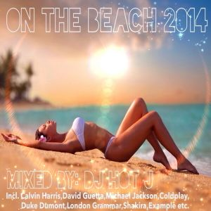 On The Beach 2014 (Mixed By D.J. Hot J)