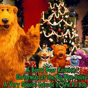 the dj bob show a berry bear reunion christmas at the big blue house - Bear In The Big Blue House A Berry Bear Christmas