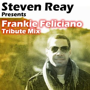 a tribute to frankie feliciano..inthemix by steve reay