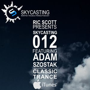 Ric Scott Presents Skycasting Episode #012 with Guest DJ Adam Szostak (Classic Trance)