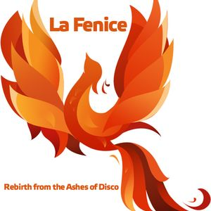 La Fenice -  Rebirth from the ashes of disco