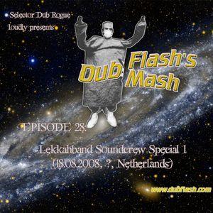 Dub Flash's Dub Mash Episode 28: Lekkahband Soundcrew Special 1
