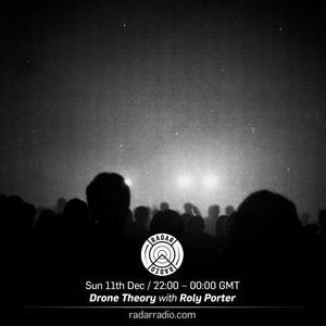 Drone Theory w/ Roly Porter - 11th December 2016