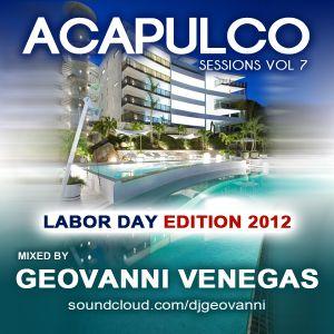DJ Geovanni Venegas Presents ACAPULCO Sessions Vol 7 (Labor Day Edition 2012)