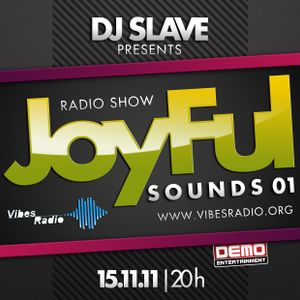 DJ Slave - JoyFul Sounds Radio Show01(Vibes Radio Station15.11.11)