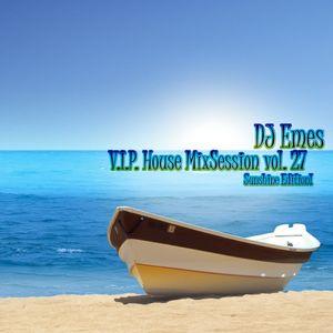 DJ Emes - V.I.P. House MixSession vol. 27 [ Sunshine Edition! ]