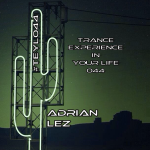 Trance Experience in Your Life 044. #TEYL044