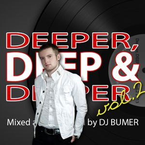 Deeper, Deep & Deeper Vol. 2 (Mixed and Compiled by DJ BUMER)