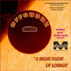 """OFFSHORE-djalekssn-""""A NIGHT FLIGHT OF LOUNGE""""-radio-show.ЧТ 23.00-24.00(Moscow) MIXADANCE.FM"""