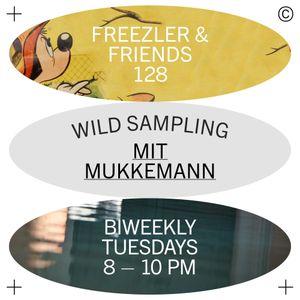 Freezler & Friends Nr. 128 – Wild Sampling mit Mukkeman