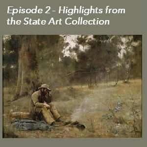 Episode 2 - Highlights Tour of the State Art Collection