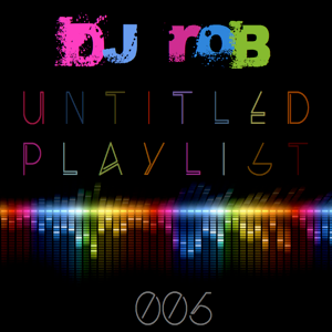 Untitled Playlist 005 Mixed By DJ Rob