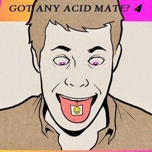 Got Any Acid Mate? 4