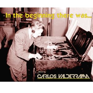 In The Beginning There Was... Mixed by Carlos Valderrama