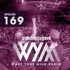 WAKE YOUR MIND 169 - Cosmic Gate