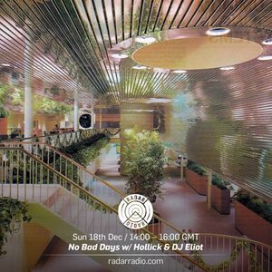 No Bad Days w/ Hollick & DJ Eliot - 18th December 2016
