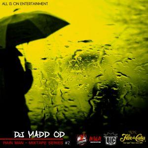 DJ MADD OD - RAIN MAN MIXTAPE #2