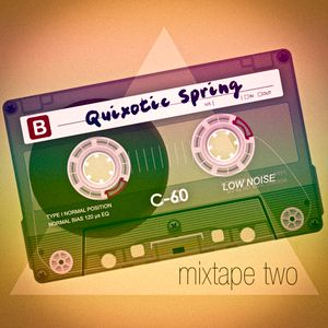 Quixotic - Spring Mixtape Side B