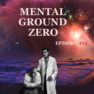 MENTAL GROUND ZERO - EPISODE #13 (Global EDM Radio - 10.7.13)