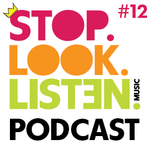 Stop.Look.Listen. Podcast #12